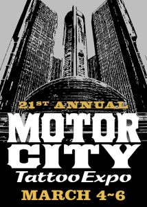 The 2016 Motor City Tattoo Expo is hosted at: Detroit Marriot at the Renaissance Center Downtown on the riverfront in Detroit, MI 21st Annual Motor City Tattoo Expo | March 4th-6th, 2016 Friday: Noon-11 pm Saturday: 11 am- 11 pm Sunday: 11 am- 7 pm 1 day pass: $20 | 2 day pass: $30 | Weekend pass: $40 Children 14 under free